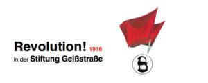 Revolution! 1918 in der Stiftung Geißstraße @ Stiftung Geißstraße